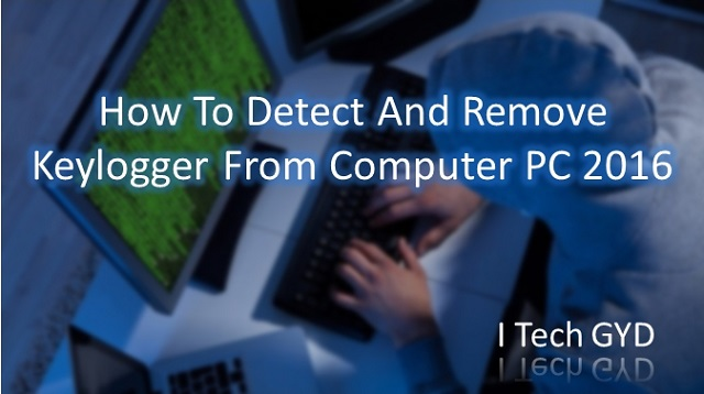 How To Detect And Remove Keylogger From Computer PC 2016