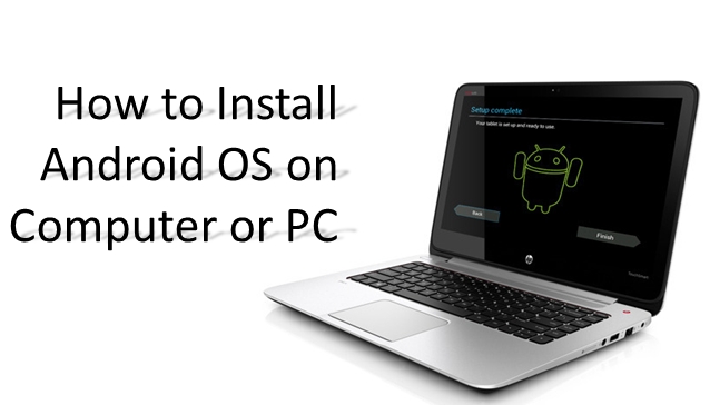 How to Install Android OS on Computer or PC