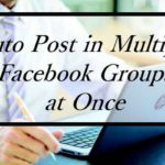 Automatically Post In Multiple FB Groups At Once Without Scripts 2019