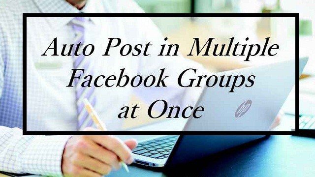 Automatically Post In Multiple FB Groups At Once