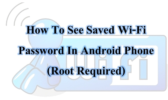 How To view Saved WiFi Password In Android Phone (Root Required)