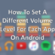 how to set a different volume level for each app in android
