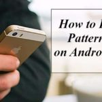 How to Unlock Pattern Lock on Android Without Root 2017