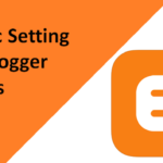 Basic Settings of Blogger Blogs