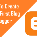 How To Create Your First Blog On Blogger
