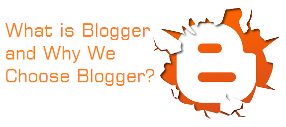 What is Blogger and Why Blogger is Best For Beginners