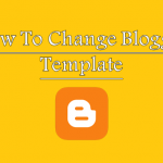 How To Change Template (Design) of Blogger Blogs