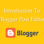 Introduction To Blogger Post Editor 2017